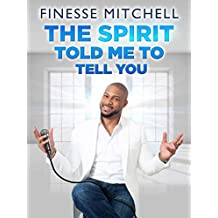 Finesse Mitchell: The Spirit Told Me To Tell You