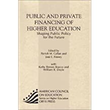 Public and Private Financing of Higher Education: Shaping Public Policy for the Future (American Council on Education...