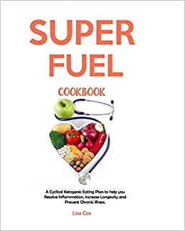 Amazoncom Super Fuel Cookbook A Cyclical Ketogenic Eating Plan To