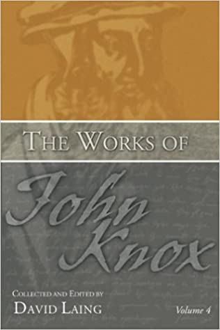 The Works of John Knox, Volume 4: Writings from Frankfurt and Geneva