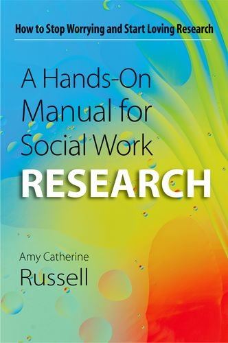 A Hands-On Manual for Social Work Research: How to Stop Worrying and Start Loving Research