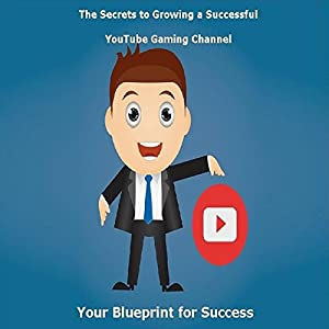 The Secrets to Growing a Successful YouTube Gaming Channel Audiobook