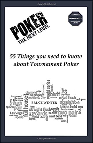 Poker The Next Level 55 Things You Need To Know About Tournament Poker Winter Mr Bruce 9780648194408 Amazon Com Books