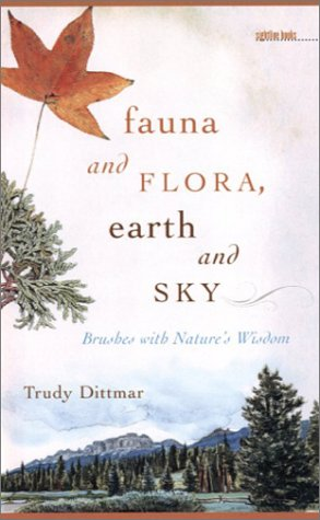 Fauna and Flora, Earth and Sky: Brushes with Nature's Wisdom (Sightline Books)