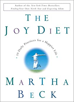 The Joy Diet: 10 Daily Practices for a Happier Life by [Beck, Martha]