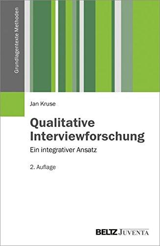 Qualitative Interviewforschung: Ein integrativer Ansatz (Grundlagentexte Methoden)