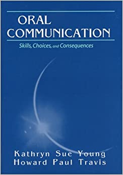 Oral Communication: Skills, Choices, and Consequences ...