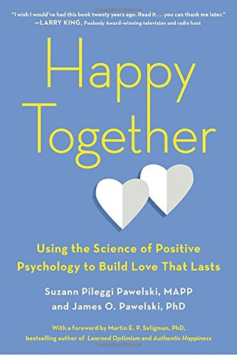 Happy Together: Using the Science of Positive Psychology to Build Love That Lasts cover