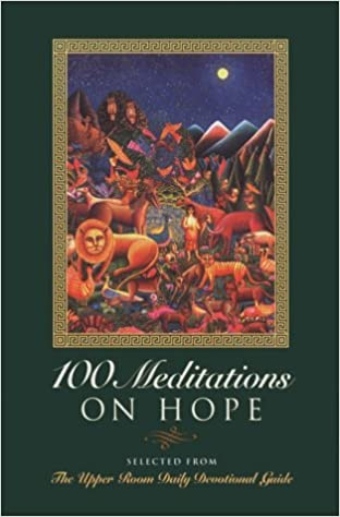 100 Meditations on Hope: Selected from the Upper Room Daily ...