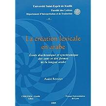 La creation lexicale en arabe. etude diachronique et synchronique des sons et des formes de la langu