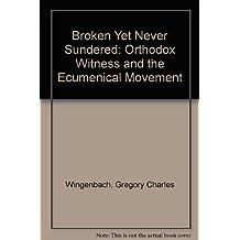 Broken Yet Never Sundered: Orthodox Witness and the Ecumenical Movement