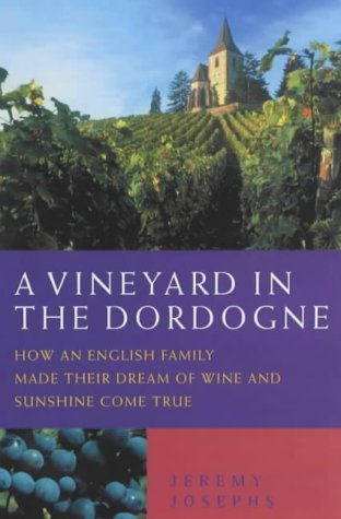 A Vineyard in the Dordogne: How an English Family Made Their Dream of Wine, Good Food and Sunshine Come True
