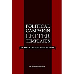 Political Campaign Letter Templates: For Political Candidates and Organizations