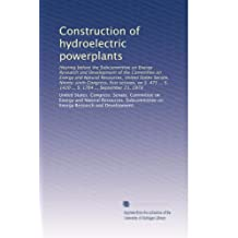 Construction of hydroelectric powerplants: Hearing before the Subcommittee on Energy Research and Development of the Committee on Energy and Natural ... S. 1420 ... S. 1764 ... September 21, 1979