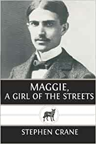 maggie a girl of the streets stephen crane  maggie a girl of the streets stephen crane 9781482702453 com books