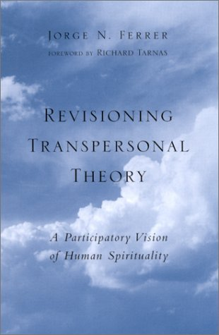 Revisioning Transpersonal Theory : A Participartory Vision of Human Spirituality (Suny Series in Transpersonal and Humanistic Psychology)