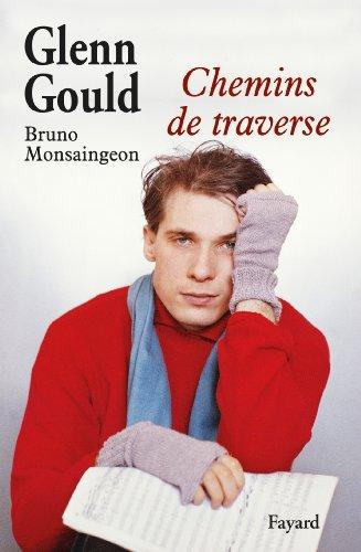 Glenn Gould : Chemins de traverse ~ Bruno Monsaingeon