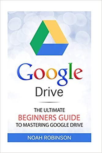 Amazon com: Google Drive: The Ultimate Beginners Guide to