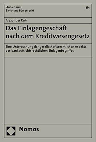 Das Einlagengeschäft nach dem Kreditwesengesetz: Eine Untersuchung der gesellschaftsrechtlichen Aspekte des bankaufsichtsrechtlichen Einlagenbegriffes ... Zum Bank-, Borsen- Und Kapitalmarktrecht)