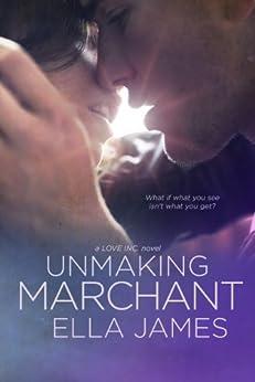 Unmaking Marchant: A Love Inc. Novel by [James, Ella]