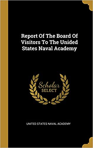 Report Of The Board Of Visitors To The Unided States Naval