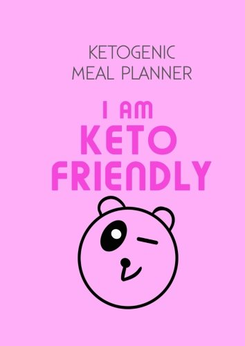 Ketogenic Meal Planner: I Am Keto Friendly (Ketogenic Diet Weight Loss Journal Meal Planner Diary Log Book Series) (Volume 1)