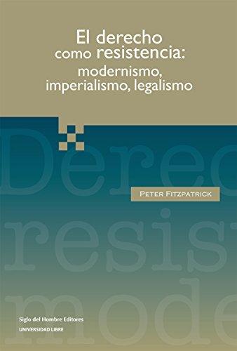 Descargar Libro Derecho Como Resistencia: Modernismo, Imperialismo, Legalismo Peter Fitzpatrick
