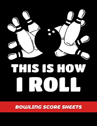 Bowling Score Sheets: Scoring Journal Notebook For Bowlers | Record Keeper Log Book | 200 Games | League Score Saver | Bowling Night | This Is How I Roll Bowling Ball & Pins Cover