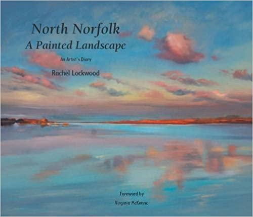 North Norfolk, a Painted Landscape: A Painter's Diary