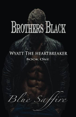 Brothers Black: Wyatt the Heartbreaker (Volume 1) by Perceptive Illusions