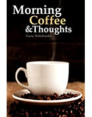 Morning Coffee and Thoughts: A Notebook to Record Your Thoughts While Enjoying Your Morning Coffee