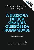 A filosofia explica grandes questões da humanidade (Portuguese Edition)