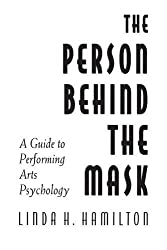 The Person Behind the Mask: Guide to Performing Arts Psychology (Publications in Creativity Research (Paperback))