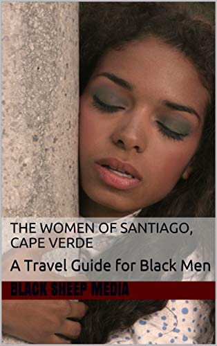 The Women of Santiago, Cape Verde: A Travel Guide for Black Men