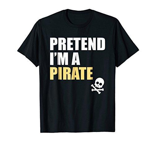 Pretend I'm A Pirate Lazy Costume T-Shirt - Funny Gift Idea