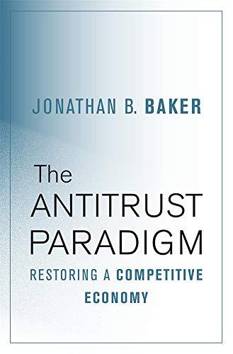 The Antitrust Paradigm – Restoring a Competitive Economy