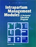 Intrapartum Management Modules: A Perinatal Education Program (Martin, Intrapartum Management Modules) by E. Jean Martin RN MS MSN CNM (2002-04-19)