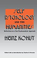 Self Psychology and the Humanities: Reflections on a New Psychoanalytic Approach