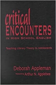 Critical Encounters in High School English: Teaching Literary Theory to Adolescents - A Guide for Teachers (Language and Literacy Series)
