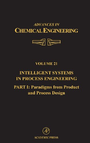 Intelligent Systems in Process Engineering, Part I: Paradigms from Product and Process Design, Volume 21 (Advances in Chemical Engineering)