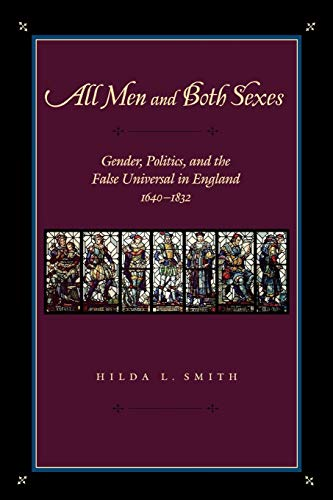 All Men and Both Sexes: Gender, Politics, and the False Universal in England, 1640–1832