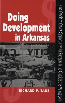 Doing Development in Arkansas: Using Credit to Create Opportunity for Entrepreneurs Outside the Mainstream