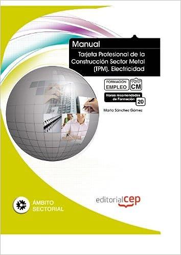 MANUAL TARJETA PROFESIONAL DE LA CONSTRUCCIÓN SECTOR METAL (TPM). ELECTRICIDAD. FORMACIÓN PARA EL EMPLEO: Ed. Cep: 9788468117317: Amazon.com: Books