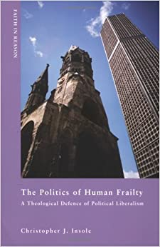 The Politics Of Human Fraility: Theological Defense Of Political Liberal (ND Faith in Reason)