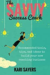 The Savvy Success Coach: Recommended Tools, Tips, and Ideas to Build Your New Coaching Business Paperback