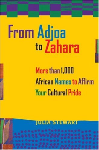 Books : From Adjoa to Zahara: More Than 1000 African Names to Affirm Your Cultural Pride