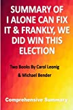 SUMMARY OF I ALONE CAN FIX IT & FRANKLY, WE WON