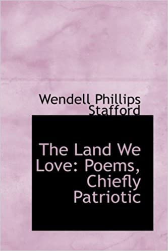 The Land We Love: Poems, Chiefly Patriotic