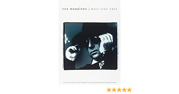 Van Morrison Days Like This Pianovocalchords Van Morrison