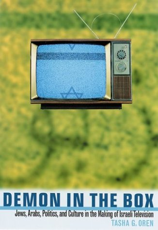Demon in the Box: Jews, Arabs, Politics, and Culture in the Making of Israeli Television